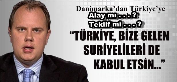 Danimarka: Türkiye bize gelen Suriyelileri de kabul etsin...