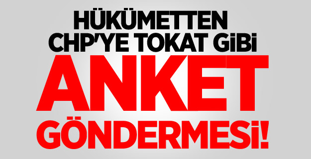 Hükümetten CHP'ye tokat gibi anket göndermesi!