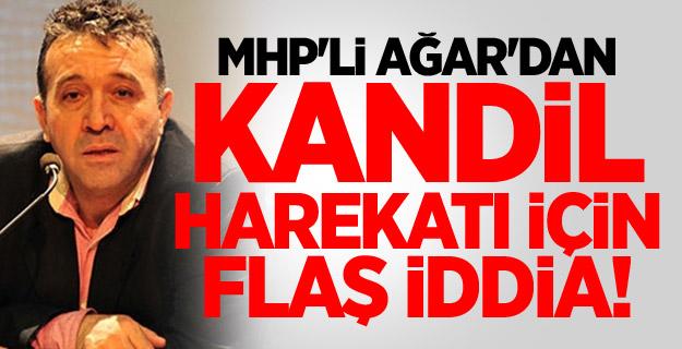 MHP'li Abdullah Ağar'dan Kandil harekatı için flaş iddia!