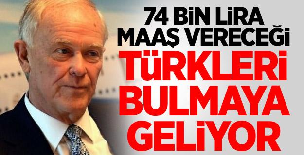 74 bin lira maaş vereceği Türkleri bulmaya geliyor
