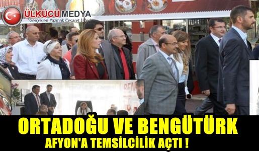 ORTADOĞU VE BENGÜTÜRK AFYON'A TEMSİLCİLİK AÇTI !
