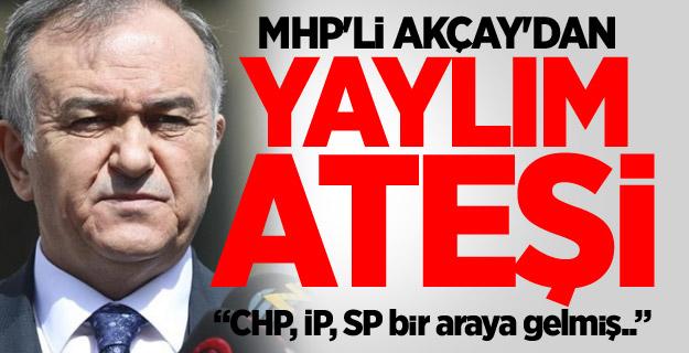 MHP'li Akçay'dan yaylım ateşi
