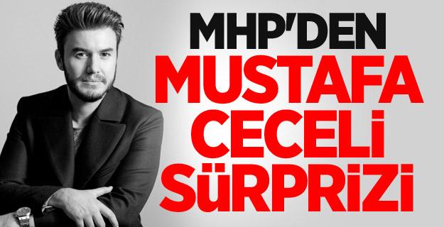 MHP'den Mustafa Ceceli sürprizi