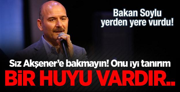 Bakan Soylu: Siz Akşener'e bakmayın! Onu iyi tanırım..