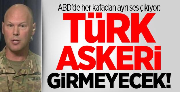 ABD'de her kafadan ayrı ses çıkıyor: Türk askeri girmeyecek!