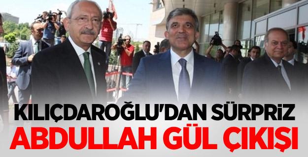 Kılıçdaroğlu'dan sürpriz Abdullah Gül çıkışı
