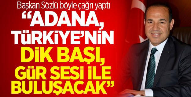 Başkan Sözlü Adana'ya böyle çağrı yaptı