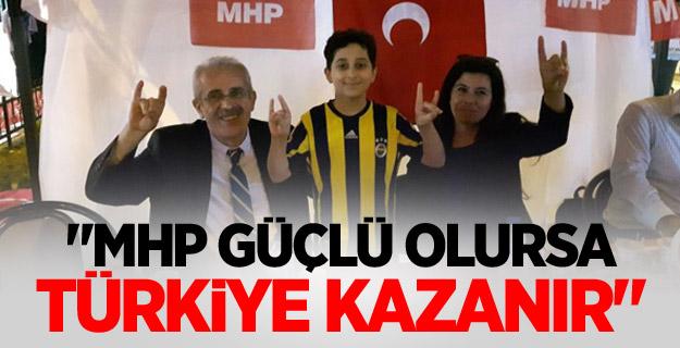 """""""MHP güçlü olursa Türkiye kazanır"""""""