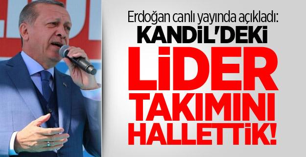 Erdoğan canlı yayında açıkladı: Kandil'deki lider takımını hallettik!