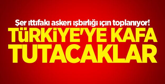Şer ittifakı askeri işbirliği için toplanıyor! Türkiye'ye kafa tutacaklar