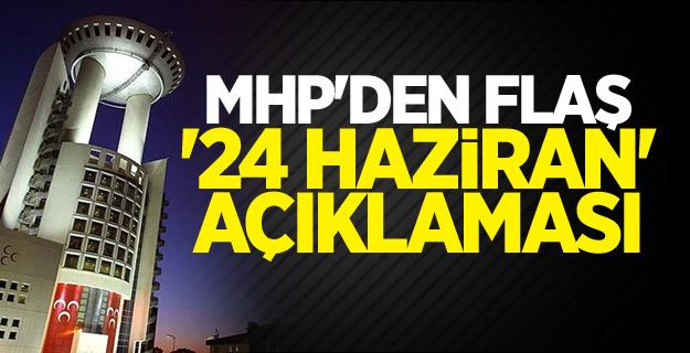 MHP'den flaş '24 Haziran' açıklaması
