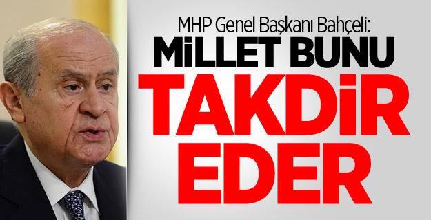 MHP Genel Başkanı Bahçeli: Millet bunu takdir eder