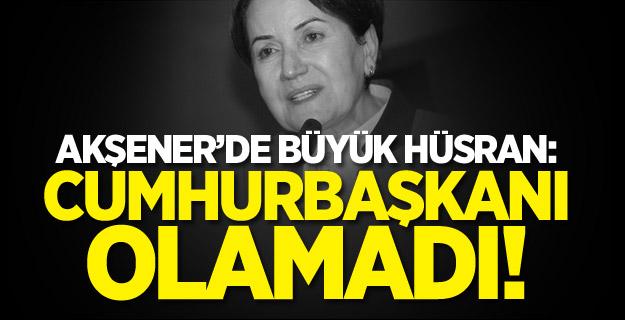 Akşener'de büyük hüsran: Cumhurbaşkanı olamadı!