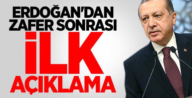 Erdoğan'dan zafer sonrası ilk açıklama