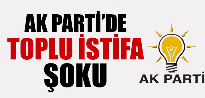 AKP'DE TOPLU İSTİFA ŞOKU !