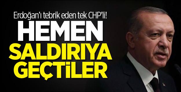 Erdoğan'ı tebrik eden tek CHP'li! Hemen saldırıya geçtiler