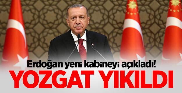 Erdoğan yeni kabineyi açıkladı! Yozgat yıkıldı