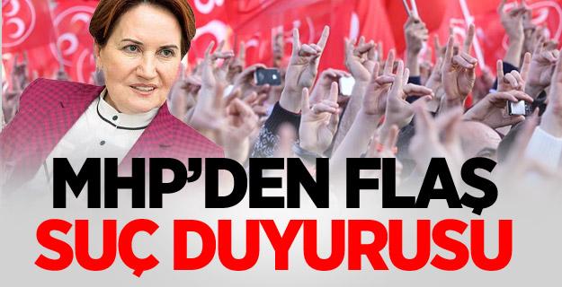MHP'den flaş suç duyurusu!