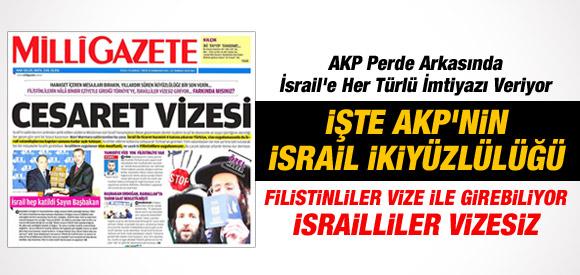 MİLLİ GAZETE AKP'NİN İSRAİL'E VİZE KIYAĞINI DEŞİFRE ETTİ