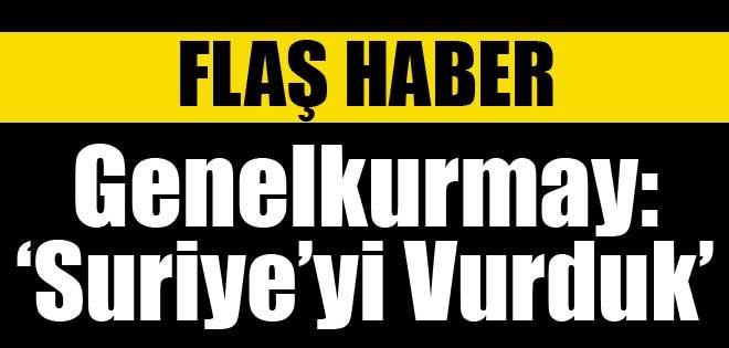 GENELKURMAY'DAN AÇIKLAMA SURİYE'Yİ VURDUK !