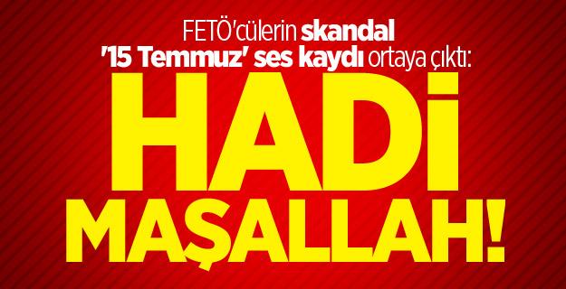 FETÖ'cülerin skandal '15 Temmuz' ses kaydı ortaya çıktı: Hadi maşallah!