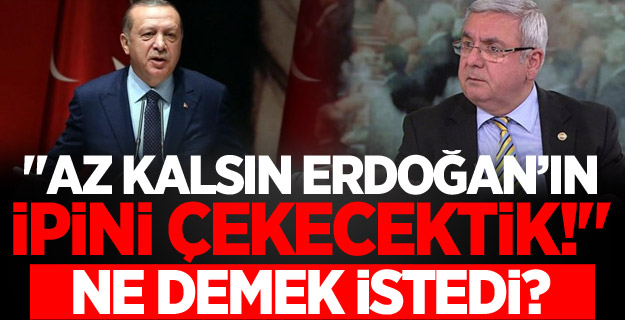 """""""Az kalsın Erdoğan'ın ipini çekecektik!"""" Ne demek istedi?"""