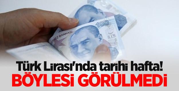 Türk Lirası'nda tarihi hafta! Böylesi görülmedi