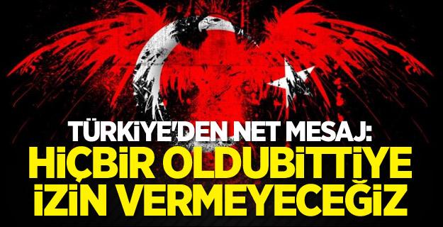 Türkiye'den net mesaj: Hiçbir oldubittiye izin vermeyeceğiz