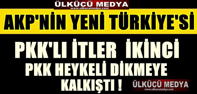 PKK'LILAR İKİNCİ PKK HEYKELİNİ DİKMEYE KALKIŞTI !