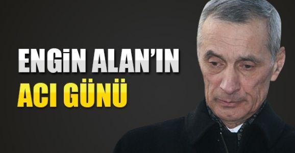 ENGİN ALAN'IN ACI GÜNÜ !