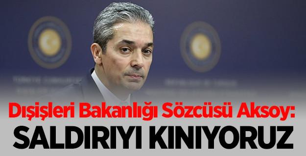 Dışişleri Bakanlığı Sözcüsü Aksoy: Abd Büyükelçiliğine Yönelik Saldırıyı Kınıyoruz