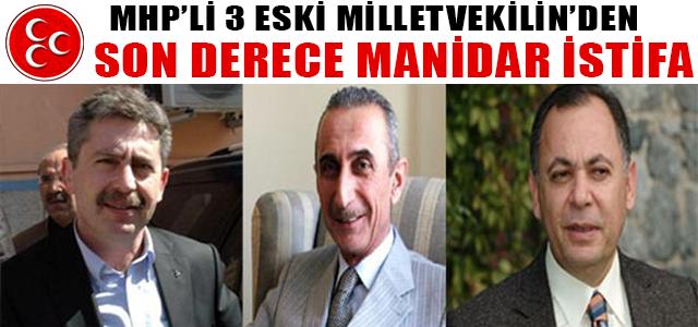 MHP'Lİ 3 ESKİ MİLLETVEKİLİN'DEN SON DERECE MANİDAR İSTİFA !