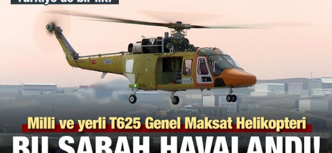 Milli ve yerli T625 helikopteri ilk uçuşunu gerçekleştirdi