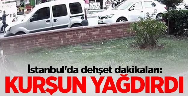 İstanbul'da dehşet dakikaları: Kurşun yağdırdı
