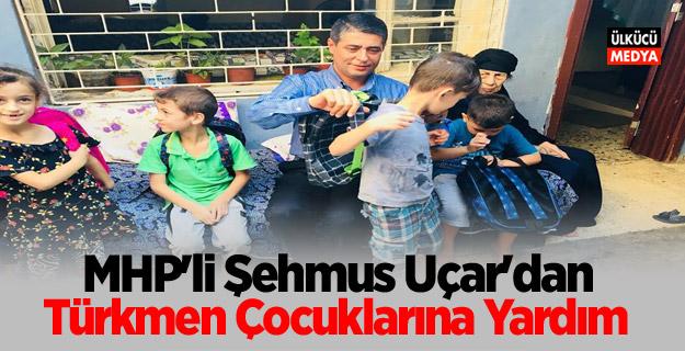 MHP'li Şehmus Uçar'dan Türkmen Çocuklarına Yardım