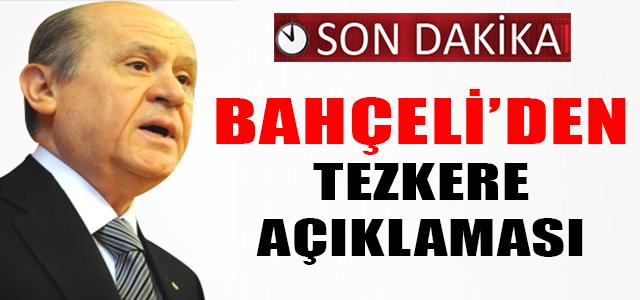 BAHÇELİ'DEN TEZKERE AÇIKLAMASI !