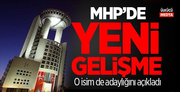MHP'de yeni gelişme: o isimde adaylığını açıkladı
