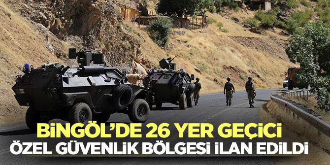 Bingöl'de 26 yer geçici özel güvenlik bölgesi ilan edildi