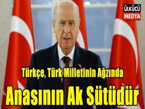 Bahçeli: Türkçe, Türk milletinin ağzında anasının ak sütüdür...