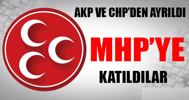 AKP ve CHP'den Ayrılıp MHP'ye Katıldılar !