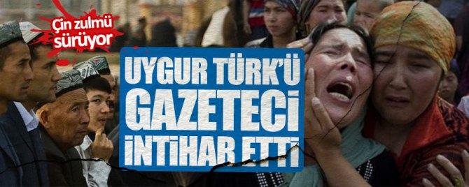 """ÇİN zulmü sürüyor: """"Uygur Türk'ü gazeteci intihar etti"""""""
