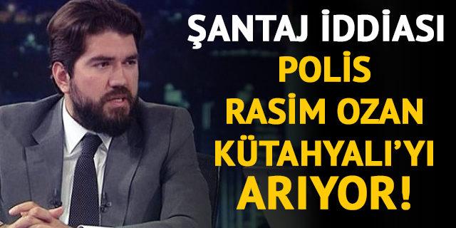 Polis, Yandaş Rasim Ozan Kütahyalı'yı arıyor!