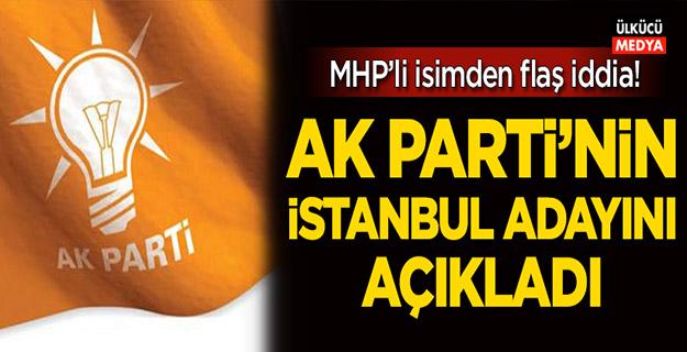 MHP'li vekil AK Parti'nin İstanbul adayını açıkladı