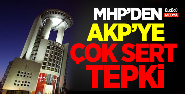 MHP'den AKP'ye Çok Sert Tepki