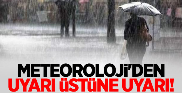 Meteoroloji'den uyarı üstüne uyarı!