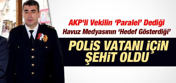 AKP'Lİ VEKİLİN PARALEL DEDİĞİ POLİS ŞEHİT OLDU