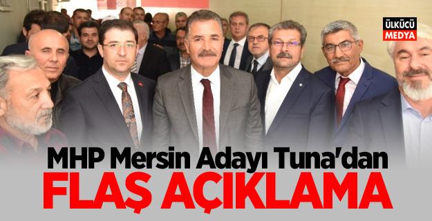 MHP Mersin Adayı Tuna'dan Flaş Açıklama