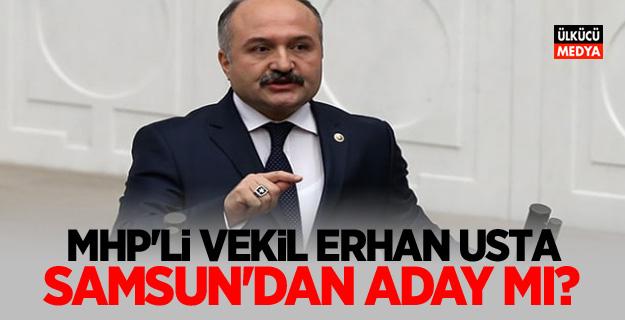 MHP'li vekil Erhan usta samsun'dan aday mı?
