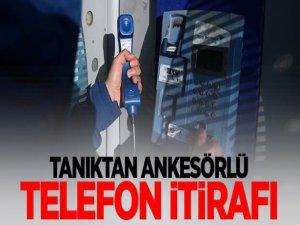 Tanıktan ankesörlü telefon itirafı