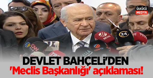Devlet Bahçeli'den 'Meclis Başkanlığı' açıklaması!